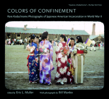 Colors of Confinement: Rare Kodachrome Photographs of Japanese American Incarceration in World War II (Documentary Arts and Culture) Cover Image