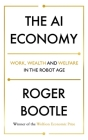 The AI Economy: Work, Wealth and Welfare in the Age of the Robot Cover Image