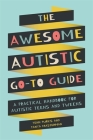 The Awesome Autistic Go-To Guide: A Practical Handbook for Autistic Teens and Tweens Cover Image