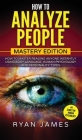 How to Analyze People: Mastery Edition - How to Master Reading Anyone Instantly Using Body Language, Human Psychology and Personality Types ( Cover Image
