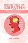 Essential Tools for Empaths: Learn to Overcome Fears and Why you Need to Listen to Your Heart for Mastering Your Intuition Cover Image