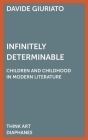 Infinitely Determinable: Children and Childhood in Modern Literature (Think Art) Cover Image