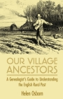 Our Village Ancestors: A Genealogist's Guide to Understanding the English Rural Past Cover Image
