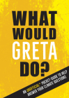 What Would Greta Do?: An Unofficial Pocket Guide to Help Answer Your Climate Questions Cover Image