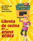 Libreta de cocina DIY para Wonder Women: Cuaderno de recetas en blanco para escribir, libro vacío para sus platos personales favoritos Cover Image