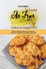The Essential Air Fryer Cookbook for Beginners 2021: Now! eat fried food with easy and delicious recipes, lose weight fast and enjoy crispy meals Cover Image