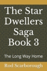 The Star Dwellers Saga Book 3: The Long Way Home Cover Image