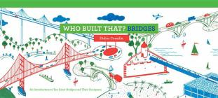 Who Built That? Bridges: An Introduction to Ten Great Bridges and Their Designers Cover Image