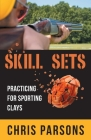 Skill Sets - Practicing for Sporting Clays Cover Image