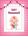 BABY Coloring Book: Easy Activity Color Book with Simple Drawings for Toddlers, Babies, Kids Ages 2-4 Years Cover Image