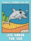 Color By Number for Kids: Life Under the Sea: Ocean Coloring Book for Children with Sea Animals Cover Image