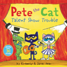 Pete the Cat: Talent Show Trouble Cover Image