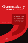 Grammatically Correct: The Essential Guide to Spelling, Style, Usage, Grammar, and Punctuation Cover Image