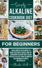 Simply Alkaline Diet Recipes for Beginners: A Complicated Process of Balancing Acidic and Alkaline Levels Made Simple for Beginners and Newbies by Int Cover Image