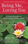 Being Me, Loving You: A Practical Guide to Extraordinary Relationships (Nonviolent Communication Guides) Cover Image