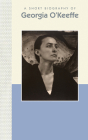 A Short Biography of Georgia O'Keeffe: A Short Biography (Short Biographies) Cover Image