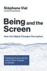 Being and the Screen: How the Digital Changes Perception. Published in One Volume with a Short Treatise on Design (Design Thinking) Cover Image