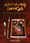 Arousing Sense: Recipes for Workshopping Sensory Experience Cover Image