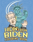 Hidin' From Biden Coloring Book: Sleepy, Creepy And Clueless no Jo Political Meme Coloring Pages To Laugh Through The Election Cover Image