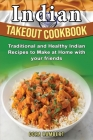 Indian Takeout Cookbook: Traditional and Healthy Indian Recipes to Make at Home with your friends Cover Image
