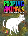 Pooping Animals: A Funny Coloring Book for Adults: An Adult Coloring Book for Animal Lovers for Stress Relief & Relaxation Cover Image