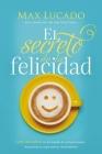 El Secreto de la Felicidad: Gozo Duradero En Un Mundo de Comparaciones, Decepciones Y Expectativas Insatisfechas Cover Image