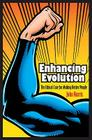 Enhancing Evolution: The Ethical Case for Making Better People (Science Essentials) Cover Image