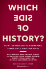 Which Side of History?: How Technology Is Reshaping Democracy and Our Lives Cover Image