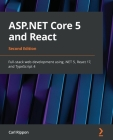 ASP.NET Core 5 and React - Second Edition: Full-stack web development using .NET 5, React 17, and TypeScript 4 Cover Image