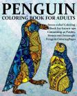 Penguin Coloring Book For Adults: Stress-relief Coloring Book For Grown-ups, Containing 40 Paisley, Henna and Zentangle Penguin Coloring Pages Cover Image