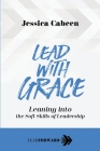 Lead with Grace: Leaning into the Soft Skills of Leadership Cover Image