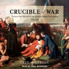 Crucible of War Lib/E: The Seven Years' War and the Fate of Empire in British North America, 1754-1766 Cover Image