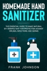 Hand Sanitizer: DIY Recipes to Make Natural Homemade Disinfectant for Protection against Infection Cover Image