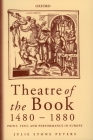 Theatre of the Book 1480-1880: Print, Text and Performance in Europe Cover Image