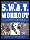 The S.W.A.T. Workout: The Elite Law Enforcement Exercise Program Inspired by the Officers of Special Weapons and Tactics Teams Cover Image