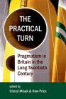 The Practical Turn: Pragmatism in Britain in the Long Twentieth Century (Proceedings of the British Academy) Cover Image