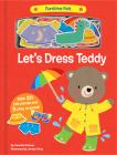 Let's Dress Teddy: With 20 colorful felt play pieces (Funtime Felt) Cover Image