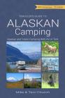 Traveler's Guide to Alaskan Camping: Alaskan and Yukon Camping with RV or Tent (Traveler's Guide series) Cover Image
