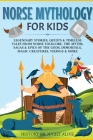 Norse Mythology for Kids: Legendary Stories, Quests & Timeless Tales From Norse Folklore. The Myths, Sagas & Epics of The Gods, Immortals, Magic Cover Image