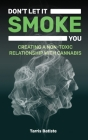 Don't Let It Smoke You: How to Create a Nontoxic Relationship with Cannabis Cover Image