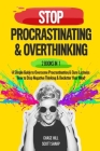 Stop Procrastinating & Overthinking: 2 Books in 1: A Simple Guide to Overcome Procrastination and Cure Laziness + How to Stop Negative Thinking and De Cover Image