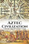 Aztec Civilization: A History From Beginning to End Cover Image