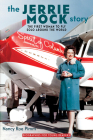The Jerrie Mock Story: The First Woman to Fly Solo around the World (Biographies for Young Readers) Cover Image