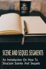 Scene And Sequel Segments: An Introduction On How To Structure Scenes And Sequels: An Introduction To Scene And Sequence Structure Cover Image