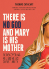 There Is No God and Mary Is His Mother: Rediscovering Religionless Christianity Cover Image