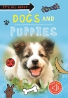 It's All About... Dogs and Puppies (It's all about…) Cover Image