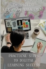 The Digital Classroom Management: Practical Steps To Digital Learning Success: Digitized Curriculum Cover Image
