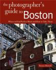 Photographing Boston: Where to Find Perfect Shots and How to Take Them (The Photographer's Guide) Cover Image