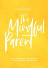 The Mindful Parent: How to Stay Sane, Stay Calm and Stay Connected to Your Kids Cover Image