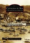 Catalina by Sea:: A Transportation History (Images of America (Arcadia Publishing)) Cover Image